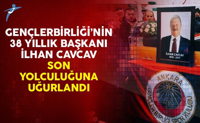 Gençlerbirliği'nin 38 Yıllık Başkanı İlhan Cavcav Son Yolculuğuna Uğurlandı