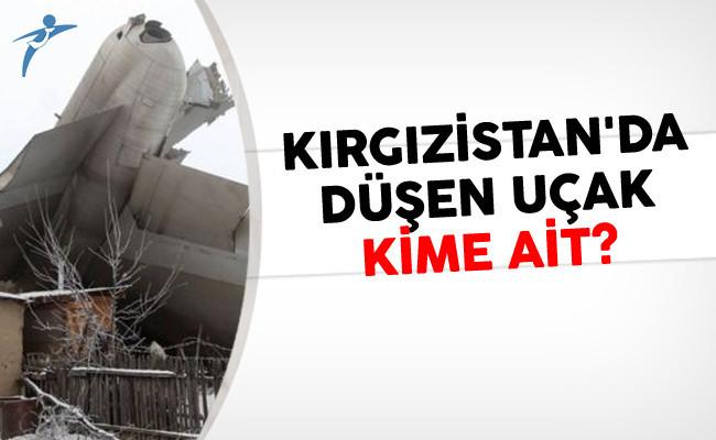 Kırgızistan'da Düşen Uçak Kime Ait?