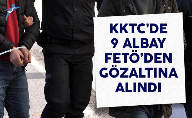 KKTC'de 9 Albay FETÖ'den Gözaltına Alındı