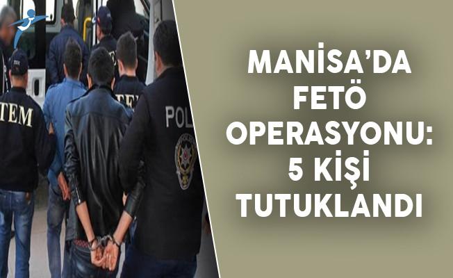 Manisa'da FETÖ Operasyonu: 5 Kişi Tutuklandı