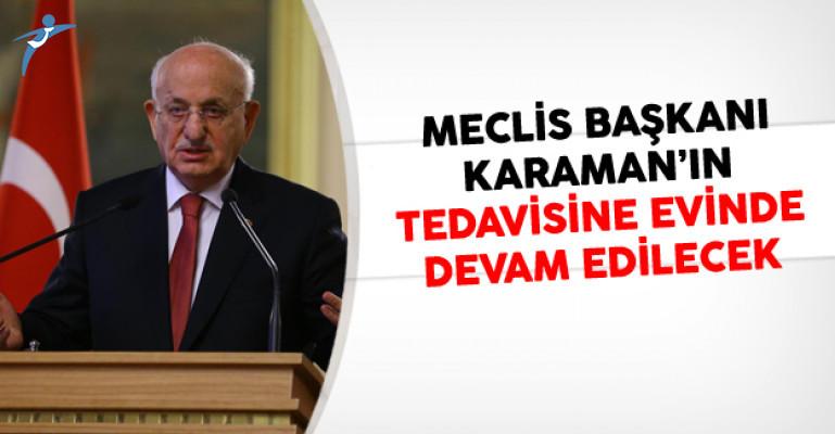 Meclis Başkanı Karaman'ın Tedavisine Evinde Devam Edilecek