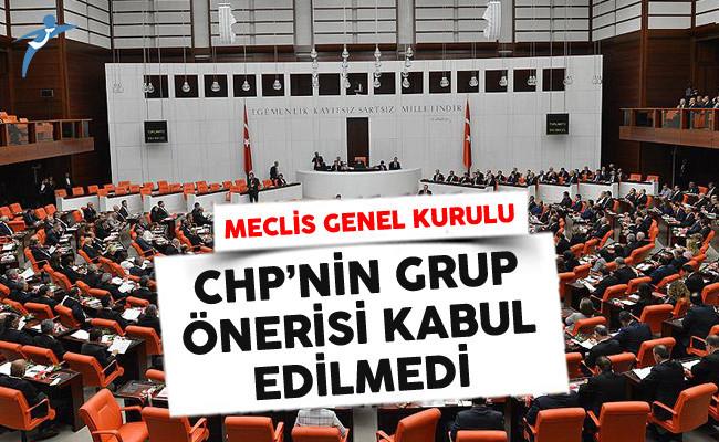 Meclis Genel Kurulunda, CHP'nin Grup Önerisi Kabul Edilmedi