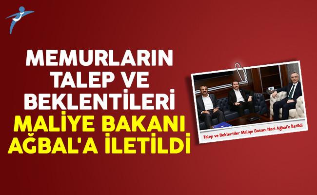 Memurların talep ve beklentileri Maliye Bakanı Ağbal'a iletildi