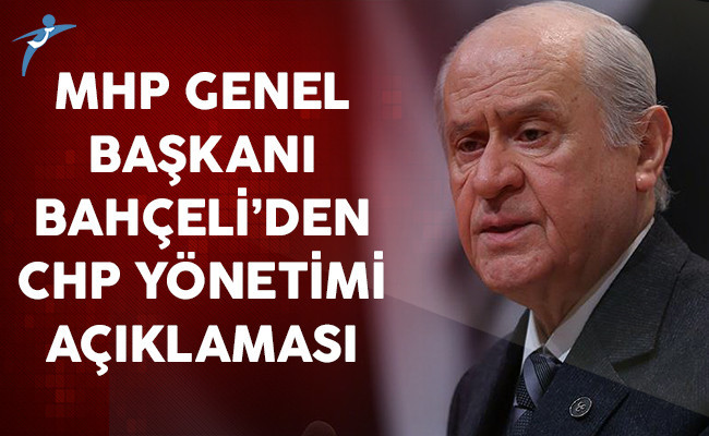 MHP Genel Başkanı Devlet Bahçeli'den CHP Yönetimi Hakkında Açıklama