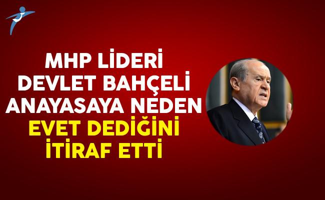 MHP Lİder Bahçeli Anayasaya Neden Evet Dediğini İtiraf Etti