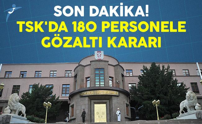 Son Dakika! TSK'da 180 Personele Gözaltı Kararı