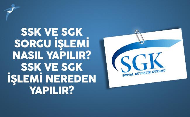SSK Ve SGK Sorgu İşlemi Nasıl Yapılır? SSK Ve SGK İşlemi Nereden Yapılır?