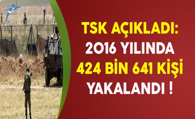 TSK Açıkladı: 2016 Yılında 424 Bin 641 Kişi Yakalandı !