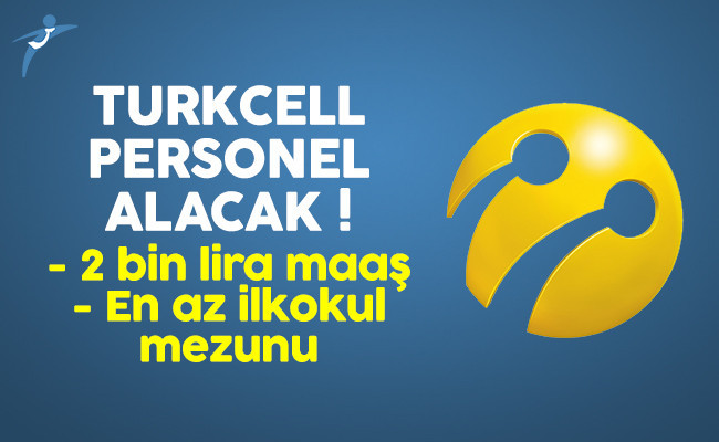 Turkcell en az ilkokul mezunu personel alacak