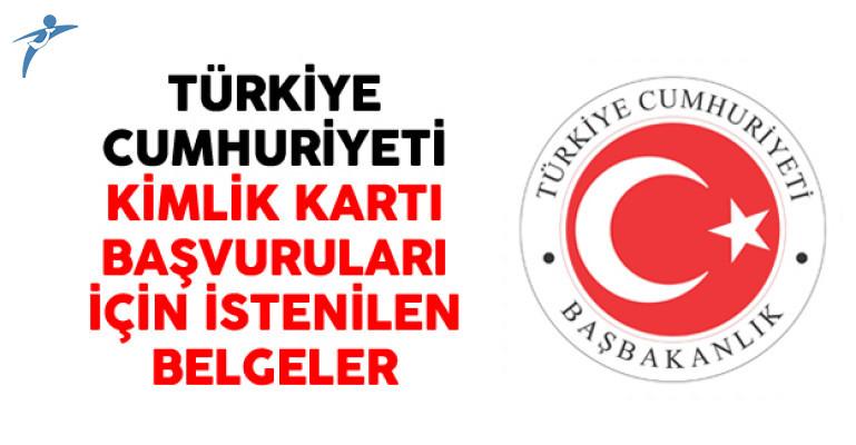 Türkiye Cumhuriyeti Kimlik Kartı Başvuruları İçin İstenilen Belgeler