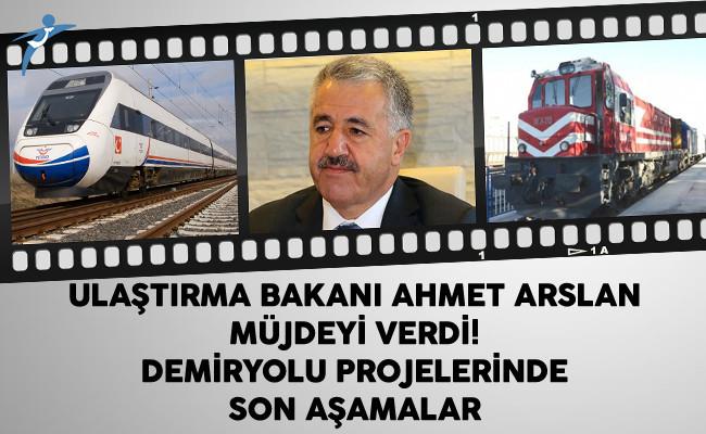 Ulaştırma Bakanı Ahmet Arslan Müjdeyi Verdi! Demiryolu Projelerinde Son Aşamalar