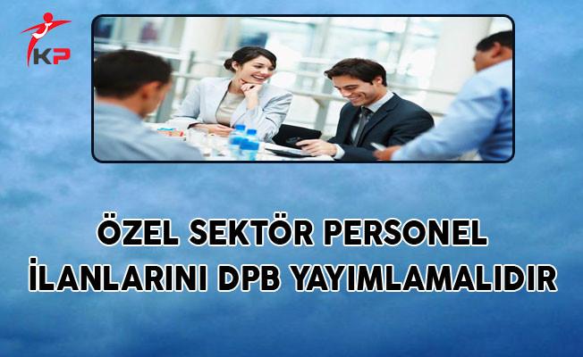 Özel Sektör Personel İlanlarını DPB Yayımlamalıdır