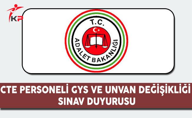 Adalet Bakanlığı CTE Personeli GYS ve Unvan Değişikliği Sınav Duyurusu