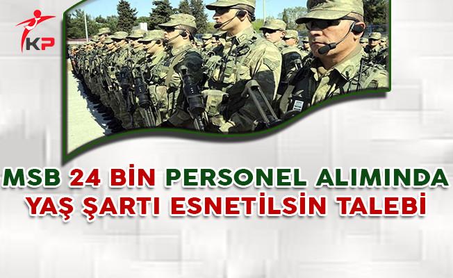 Milli Savunma Bakanlığı 24 Bin Sözleşmeli Erbaş ve Uzman Erbaş Alımında Yaş Şartı Esnetilsin Talebi