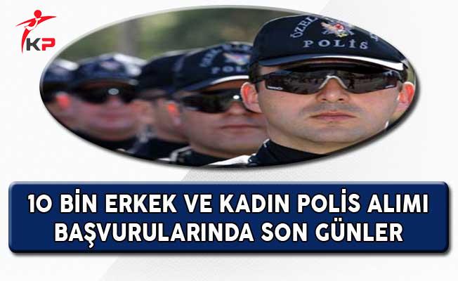 10 Bin Erkek ve Kadın Polis Alımı Başvurularında Son Günler