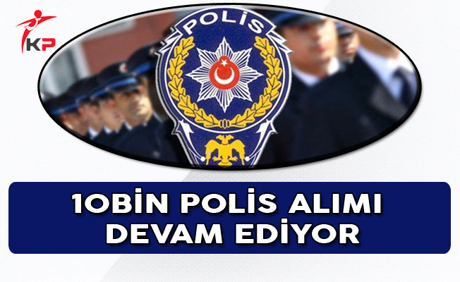 10 Bin Polis Alımı Başvuruları Devam Ediyor