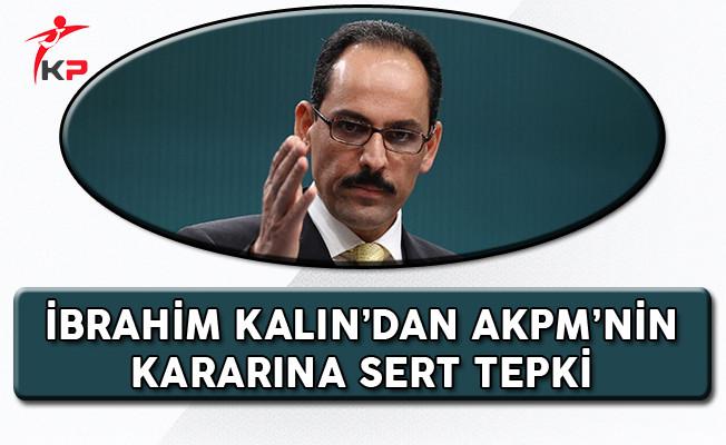 Cumhurbaşkanlığı Sözcüsü Kalın'dan: AKPM Kararına Sert Tepki