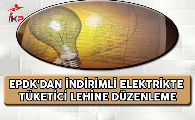 EPDK'dan İndirimli Elektrikte Tüketici Lehine Düzenleme !