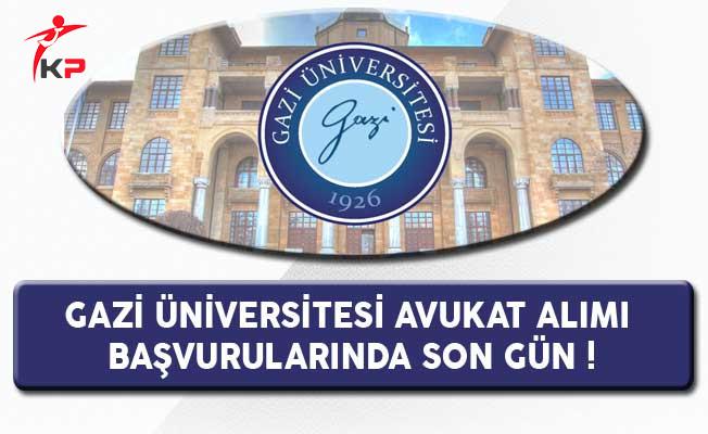 Gazi Üniversitesi Avukat Alımı Başvurularında Son Gün !