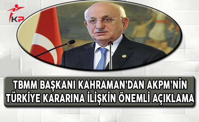 TBMM Başkanı Kahraman'dan AKPM'nin Türkiye Kararına İlişkin Önemli Açıklama