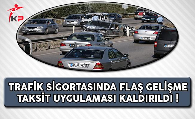 Trafik Sigortasında Flaş Gelişme ! Taksit Uygulaması Kaldırıldı !