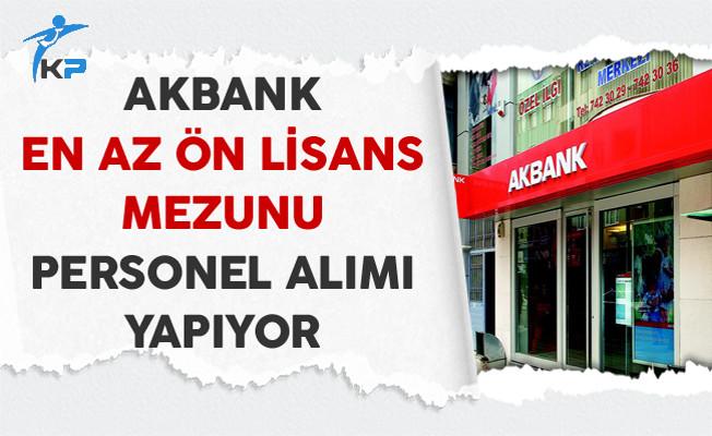 Akbank En Az Ön Lisans Mezunu Personel Alıyor