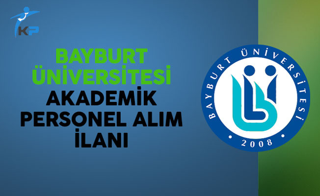 Bayburt Üniversitesi Akademik Personel Alım İlanı
