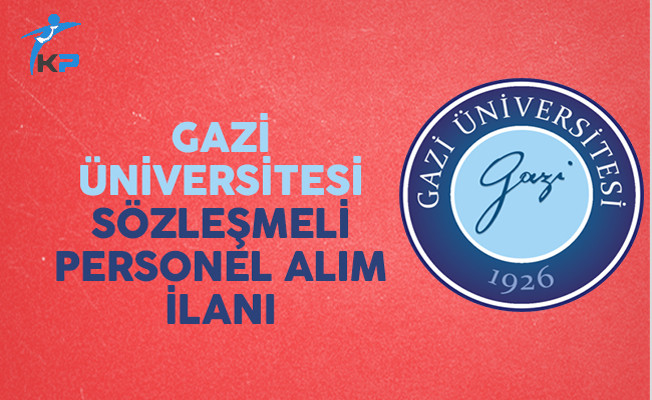 Gazi Üniversitesi 103 Sözleşmeli Personel Alım İlanı Yayımladı