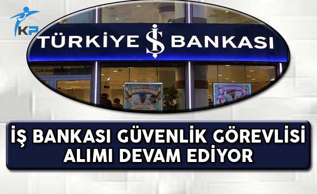 İş Bankası Güvenlik Görevlisi Alım İlanı Başvuruları Devam Ediyor