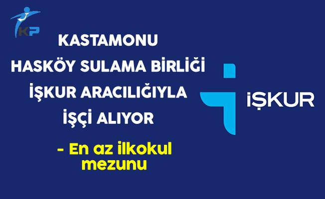 Kastamonu Hasköy Sulama Birliği İşçi Alıyor