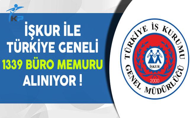Türkiye Genelinde İşkur ile 1339 Büro Memuru Alınıyor
