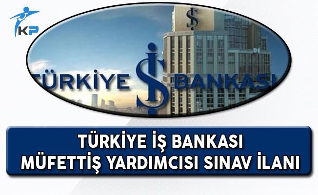 Türkiye İş Bankası Müfettiş Yardımcısı Alım Sınavı Duyurusu