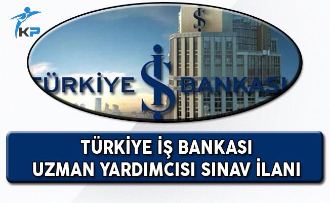 Türkiye İş Bankası Uzman Yardımcısı Alım Sınavı Duyurusu