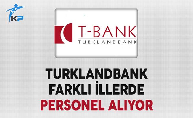 Turklandbank Çok Sayıda Personel Alıyor