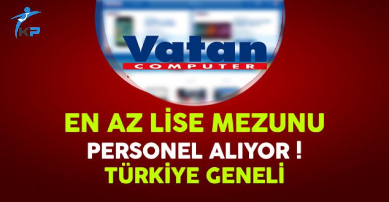 Vatan Bilgisayar Türkiye Geneli En Az Lise Mezunu Personel Alıyor