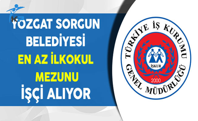 Yozgat Sorgun Belediye Başkanlığı İşkur Aracılığıyla İşçi Alıyor