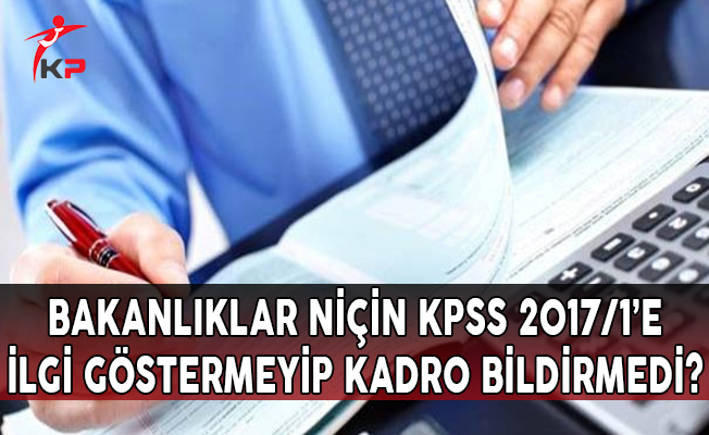 Bakanlıklar Niçin KPSS 2017-1'e İlgi Göstermeyip Kadro Bildirmedi?