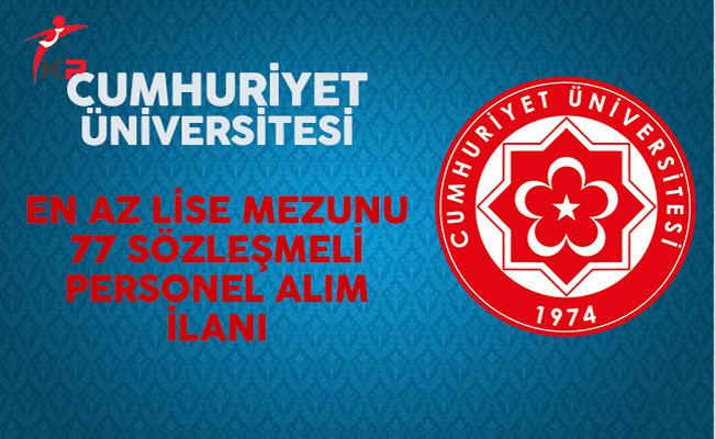 Cumhuriyet Üniversitesi En Az Lise Mezunu Sözleşmeli Personel Alım İlanı Yayımlandı