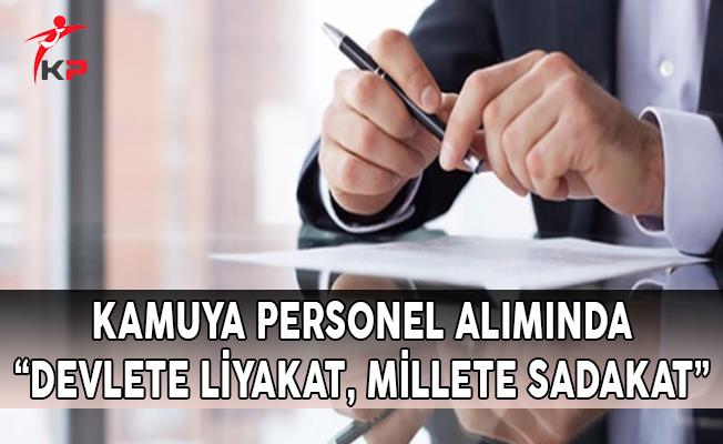 """Kamuya Personel Alımında """"Devlete Liyakat, Millete Sadakat"""""""