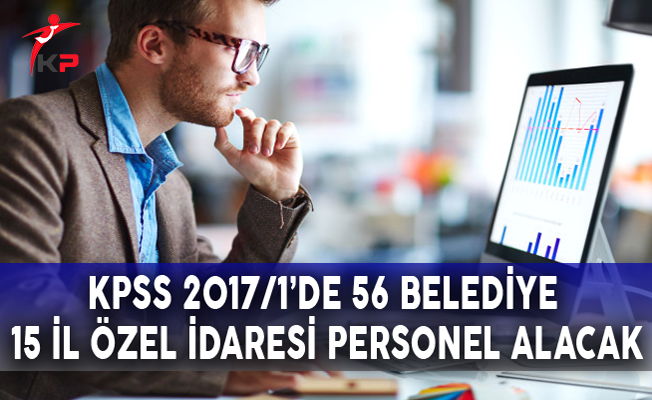 KPSS 2017-1'de 56 Belediye, 15 İl Özel İdaresi Personel Alacak