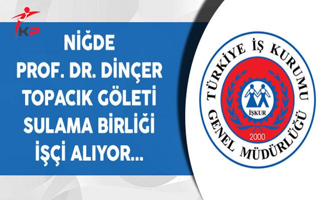 Niğde Prof. Dr. Dinçer Topacık Göleti Sulama Birliği İşçi Alıyor