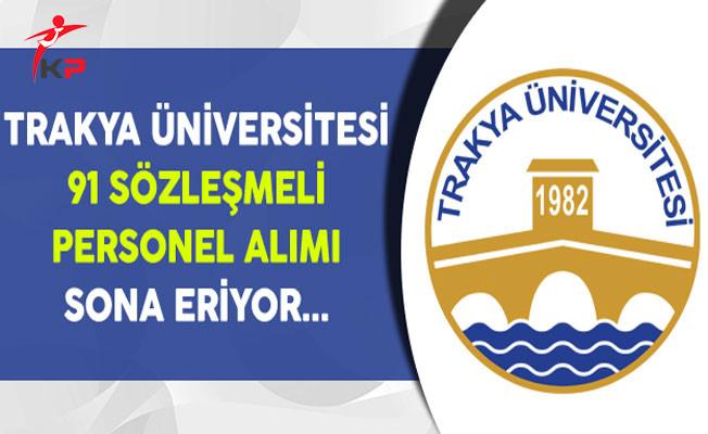 Trakya Üniversitesi 91 Sözleşmeli Personel Alımı Sona Eriyor