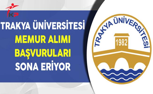 Trakya Üniversitesi Memur Alımı Başvurularında Son Gün