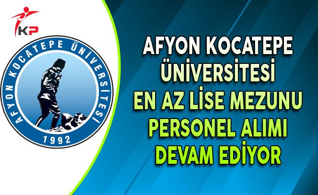 Afyon Kocatepe Üniversitesi En Az Lise Mezunu Personel Alımı Devam Ediyor