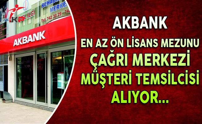 Akbank Çağrı Merkezi Müşteri Temsilcisi Alıyor