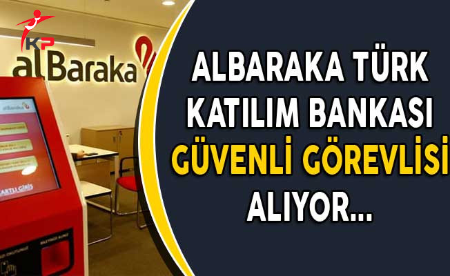 Albaraka Türk Katılım Bankası Güvenlik Görevlisi Alıyor