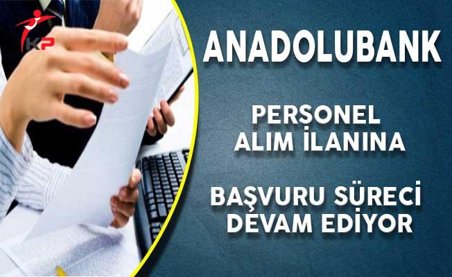 Anadolubank Personel Alım İlanı İçin Başvuru Süreci Devam Ediyor