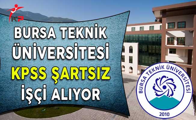 Bursa Teknik Üniversitesi KPSS Şartsız İşçi Alım İlanı