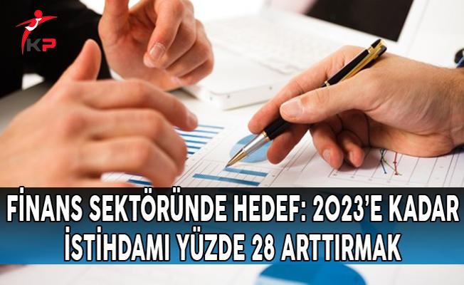 Finans Sektöründe Hedef: 2023'e Kadar İstihdamı Yüzde 28 Arttırmak