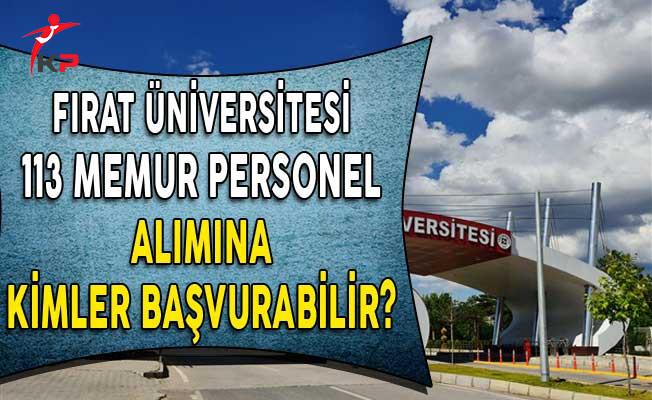 Fırat Üniversitesi 113 Memur Personel Alım Süreci Devam Ediyor